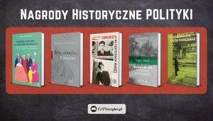 Nagrody Historyczne Polityki 2021 - znamy laureatów