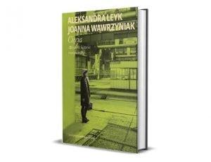 Aleksandra Leyk, Joanna Wawrzyniak, Cięcia. Mówiona historia transformacji