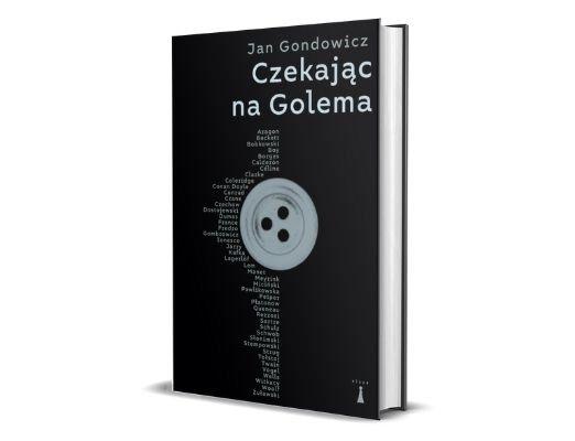 Jan Gondowicz Czekając na Golema