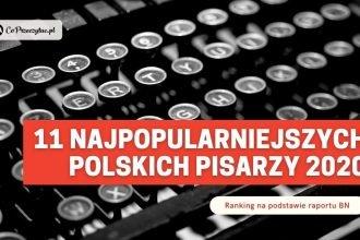 11 najpopularniejszych polskich pisarzy roku 2020 - ranking