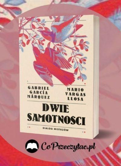 Dwie samotności Gabriela Garcíi Marqueza i Mario Vargasa Llosy - niezwykły dialog dwóch noblistów Dwie samotności