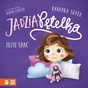 Najlepsze książki na Dzień Dziecka - Jadzia Pętelka. Jadzia Pętelka idzie spać
