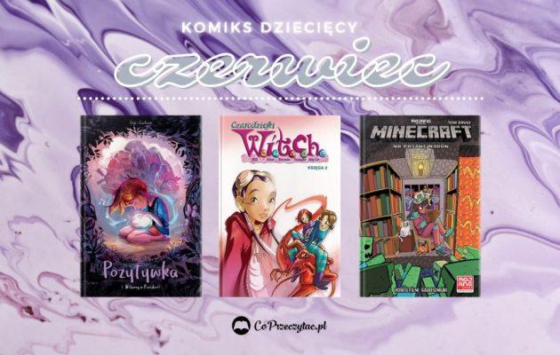 Czerwcowe premiery - komiks dziecięc