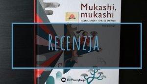 Recenzja książki Mukashi, mukashi