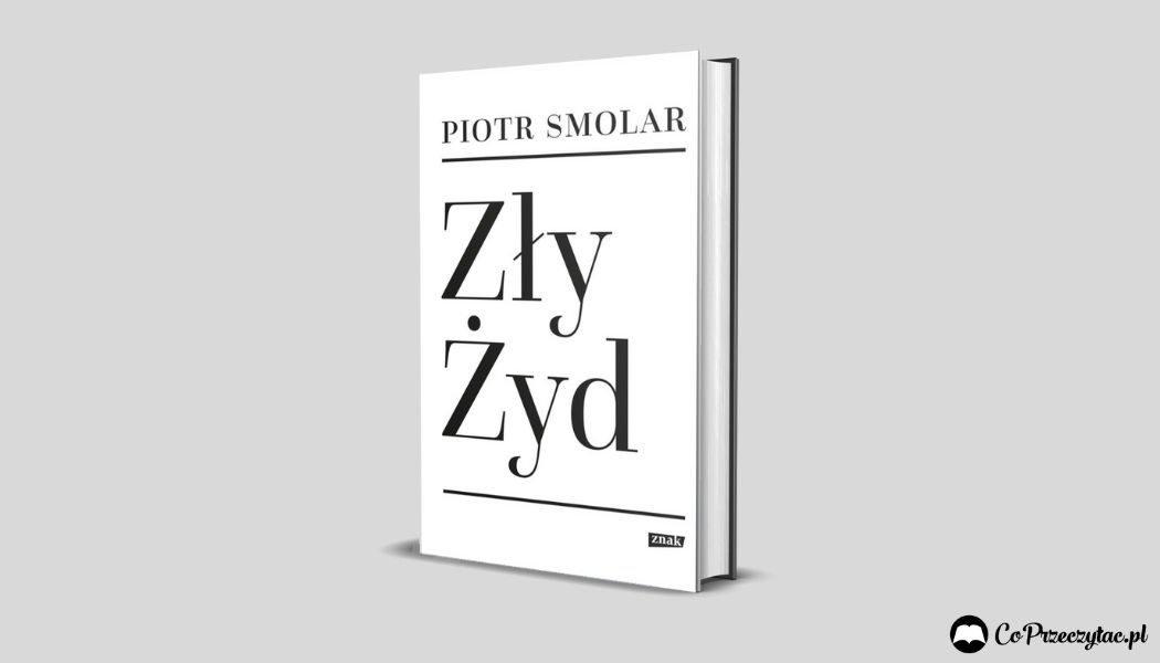 Zły Żyd Piotra Smolara - recenzja książki