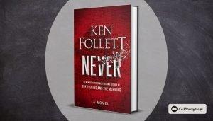 Never - nowa książka Kena Folletta jeszcze w tym roku!