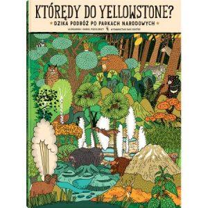 Którędy do Yellowstone? - książka dla dzieci o przyrodzie