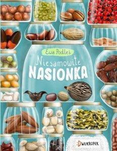 Najlepsze książki na Dzień Dziecka: Niesamowite nasionka, Ewa Podleś