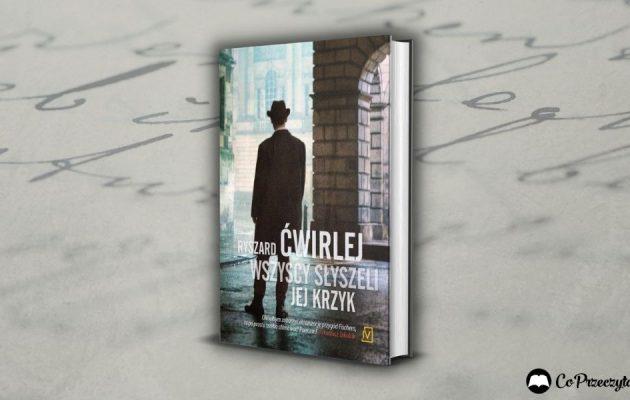 Wszyscy słyszeli jej krzyk - recenzja książki Ryszarda Ćwirleja