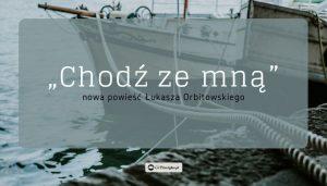 Chodź ze mną - Łukasz Orbitowski skończył pisać nową powieść