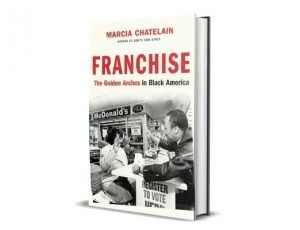 Franchise: The Golden Arches in Black America, - Marcia Chatelain