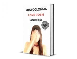 Postcolonial Love Poem - Natalie Diaz