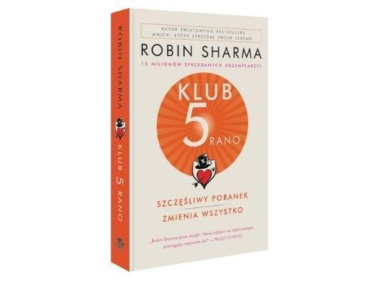 Robin Sharma Klub 5 rano. Szczęśliwy poranek zmienia wszystko