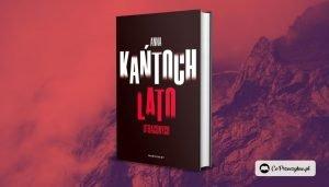 Lato utraconych Anny Kańtoch - kontynuacja Wiosny zaginionych