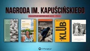 5 najlepszych reportaży 2020 - finał Nagrody im. Kapuścińskiego 2021
