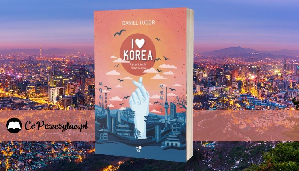 I love Korea. K-pop, kimchi i cała reszta Sprawdź na TaniaKsiazka.pl >>