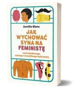 Jak wychować syna na feministę – szukaj na TaniaKsiazka.pl