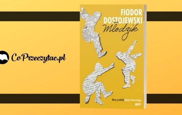 Młodości, dodaj mi skrzydeł – recenzja powieści Młodzik Fiodora Dostojewskiego Młodzik Fiodora Dostojewskiego