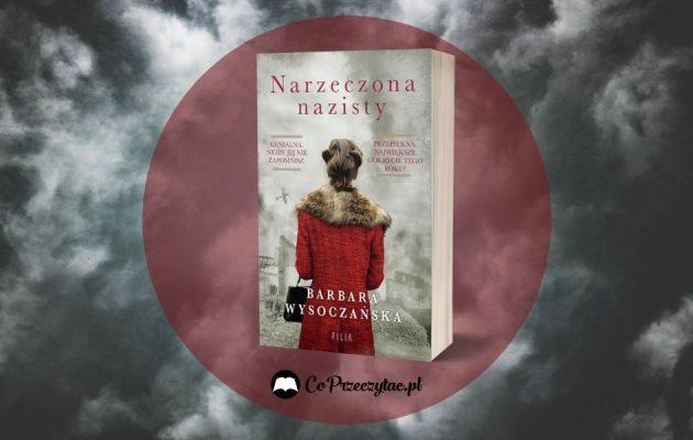 Narzeczona nazisty Barbara Wysoczańska - recenzja książki Narzeczona nazisty