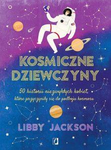 Kosmiczne dziewczyny - 50 inspirujących biografii