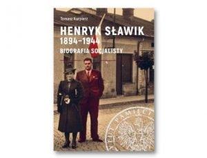 Tomasz Kurpierz Henryk Sławik 1894-1944. Biografia socjalisty Historia Zebrana. Książki historyczne I półrocza 2021