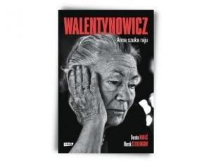 Dorota Karaś Marek Sterlingow Walentynowicz. Anna szuka raju