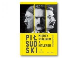 Krzysztof Grzegorz Rak Piłsudski między Stalinem a Hitlerem Historia Zebrana. Książki historyczne I półrocza 2021
