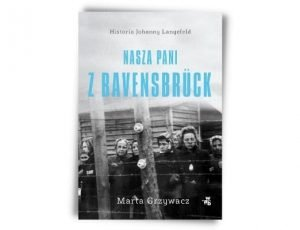 Marta Grzywacz Nasza pani z Ravensbruck Nagroda Literacka Juliusz 2021
