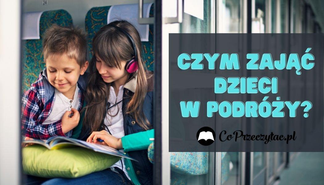 Czym zająć dzieci w podróży?