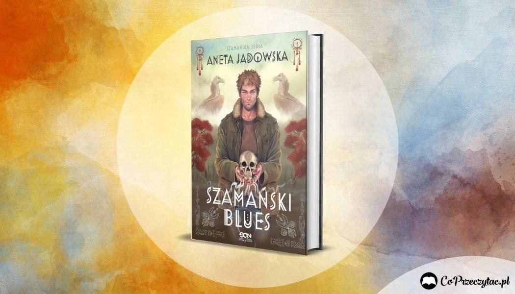 Nowe wydanie Szamańskiego bluesa Anety Jadowskiej. Kiedy finał Serii Szamańskiej?