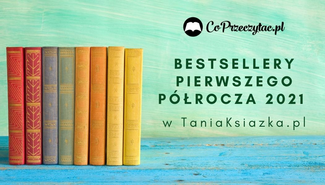 Bestsellery pierwszego półrocza 2021 w TaniaKsiazka.pl Sprawdź >>