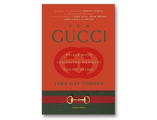 Sara Gay Forden Dom Gucci. Potęga mody, szaleństwo pieniędzy, gorycz upadku Dom Gucci. Potęga mody, szaleństwo pieniędzy, gorycz upadku
