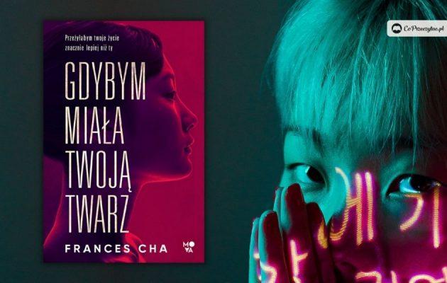 Nowość - Gdybym miała twoją twarz Frances Cha