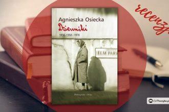 Dzienniki Agnieszki Osieckiej 1956-1958 i 1970 - recenzja