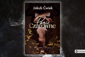 Panie Czarowne - nowa książka Jakuba Ćwieka. Zapowiedź