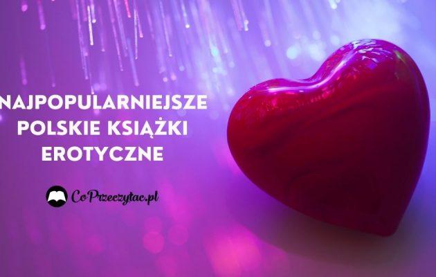 Najpopularniejsze polskie książki erotyczne - zestawienie Najpopularniejsze polskie książki erotyczne