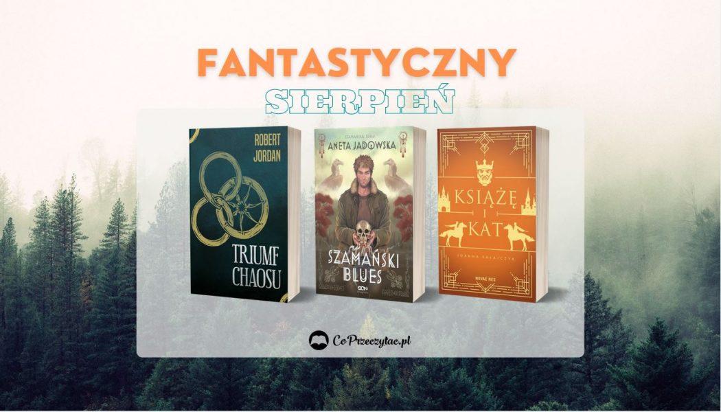Sierpniowe zapowiedzi fantasy 2021 znajdziesz na TaniaKsiazka.pl