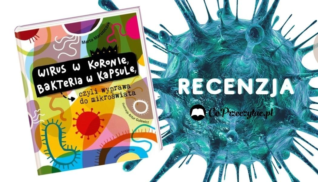Wirus w koronie, bakteria w kapsule Sprawdź na TaniaKsiazka.pl >>