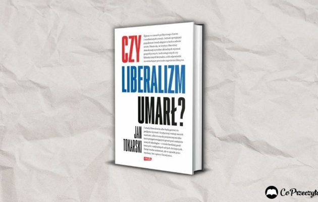 Jan Tokarski Czy liberalizm umarł? Recenzja książki