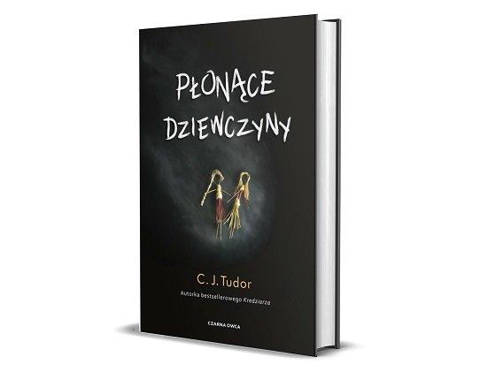 Płonące dziewczyny C.J. Tudor - thriller od autorki Kredziarza