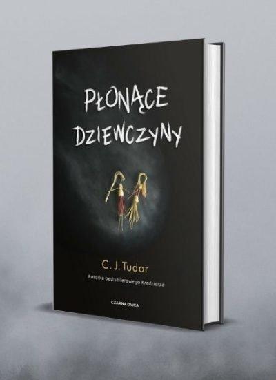 Płonące dziewczyny - recenzja nowej książki C.J. Tudor