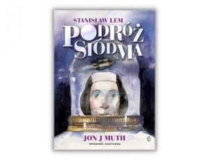 Stanisław Lem Podróż siódma Stulecie urodzin Lema - nowości książkowe