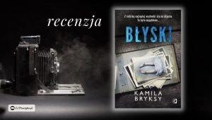 Błyski - recenzja książki Kamili Bryksy