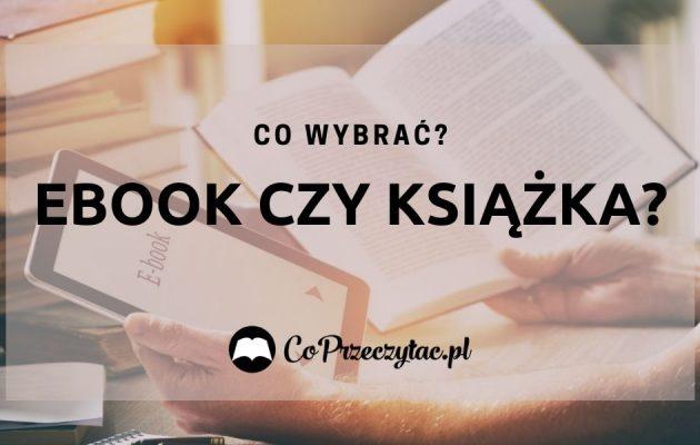 Ebook czy książka papierowa, co wybrać? Ebook czy książka
