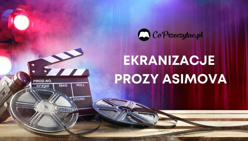 Ekranizacje prozy Asimova Sprawdź na TaniaKsiazka.pl >>