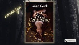 Panie Czarowne - recenzja książki Jakuba Ćwieka