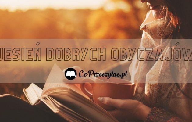Jesień dobrych obyczajów - polskie powieści obyczajowe Polskie powieści obyczajowe