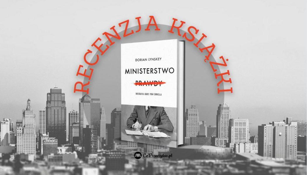 Recenzja biografii Ministerstwo prawdy, której szukać możesz na TaniaKsiazka.pl