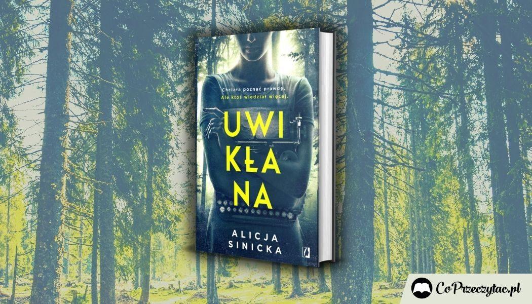 Uwikłana Alicji Sinickiej - nowy thriller domestic noir