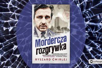 Mordercza rozgrywka - nowa książka Ryszarda Ćwirleja w październiku